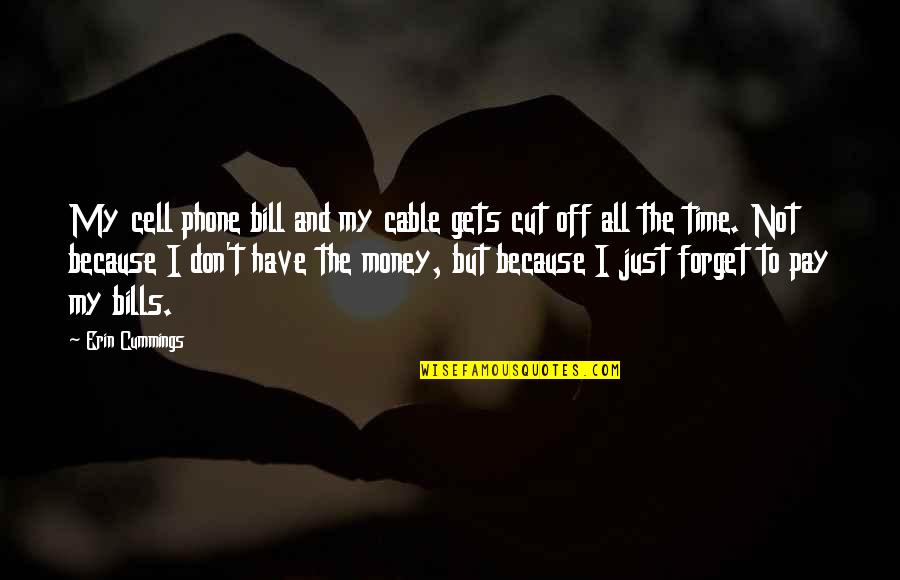Cut Off Time Quotes By Erin Cummings: My cell phone bill and my cable gets