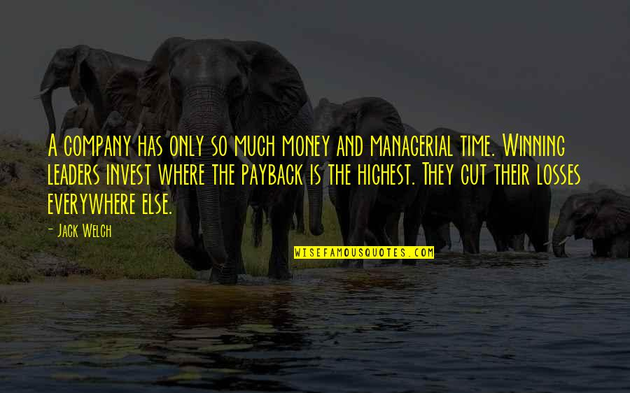 Cut Off Time Quotes By Jack Welch: A company has only so much money and