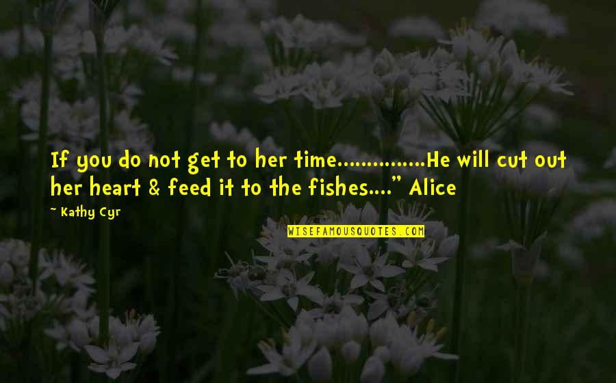 Cut Off Time Quotes By Kathy Cyr: If you do not get to her time...............He