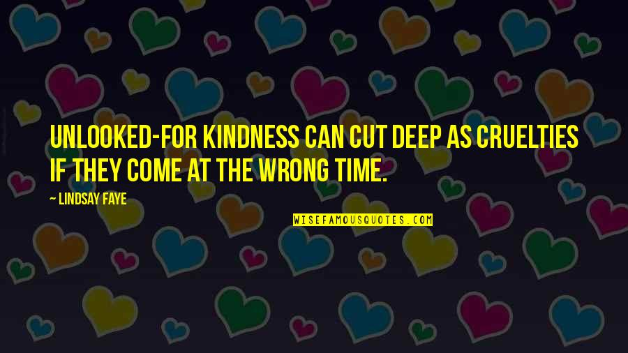 Cut Off Time Quotes By Lindsay Faye: Unlooked-for kindness can cut deep as cruelties if
