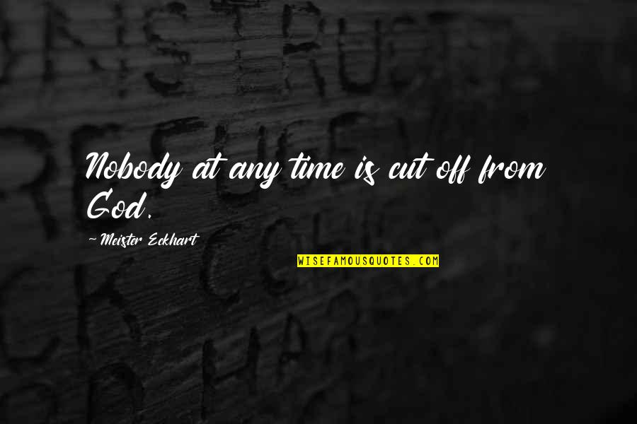 Cut Off Time Quotes By Meister Eckhart: Nobody at any time is cut off from