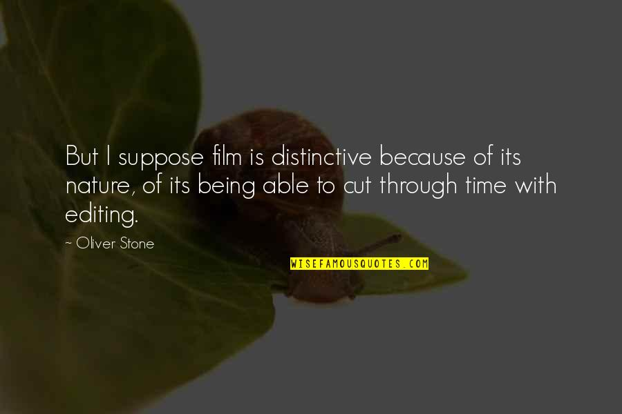 Cut Off Time Quotes By Oliver Stone: But I suppose film is distinctive because of