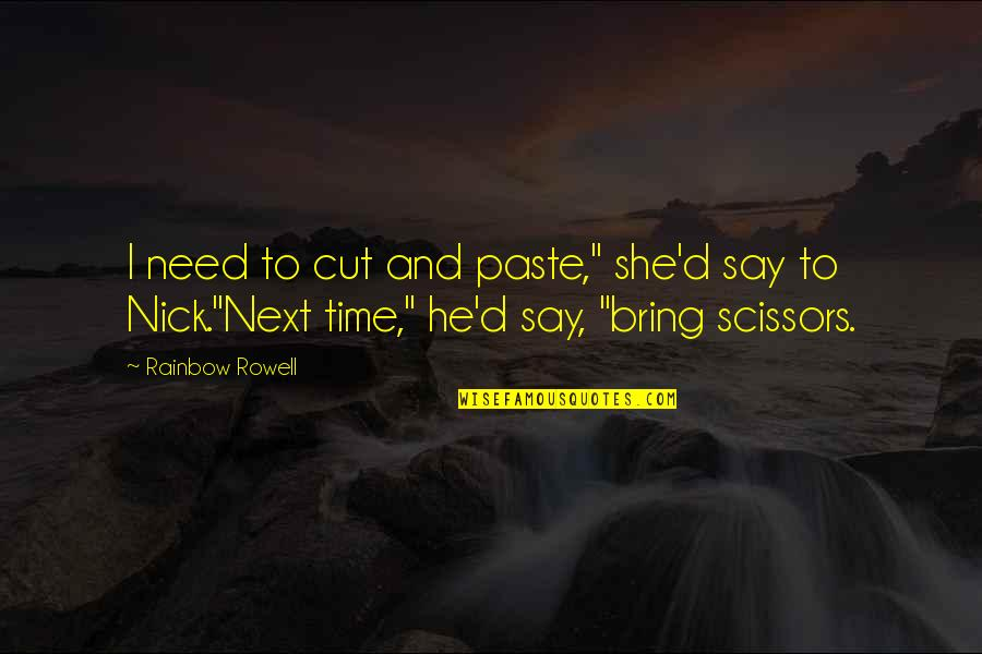 """Cut Off Time Quotes By Rainbow Rowell: I need to cut and paste,"""" she'd say"""