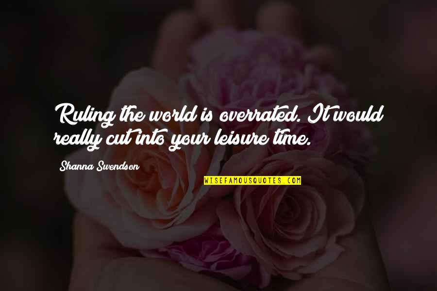 Cut Off Time Quotes By Shanna Swendson: Ruling the world is overrated. It would really