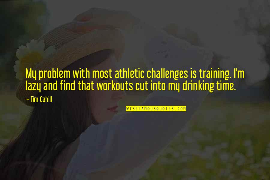 Cut Off Time Quotes By Tim Cahill: My problem with most athletic challenges is training.