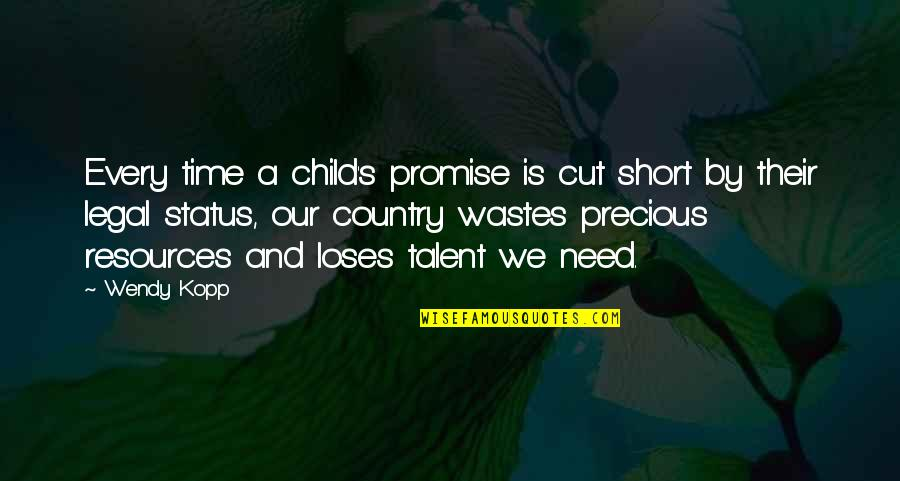 Cut Off Time Quotes By Wendy Kopp: Every time a child's promise is cut short