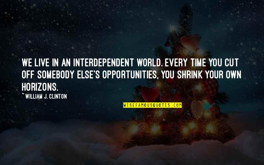 Cut Off Time Quotes By William J. Clinton: We live in an interdependent world. Every time