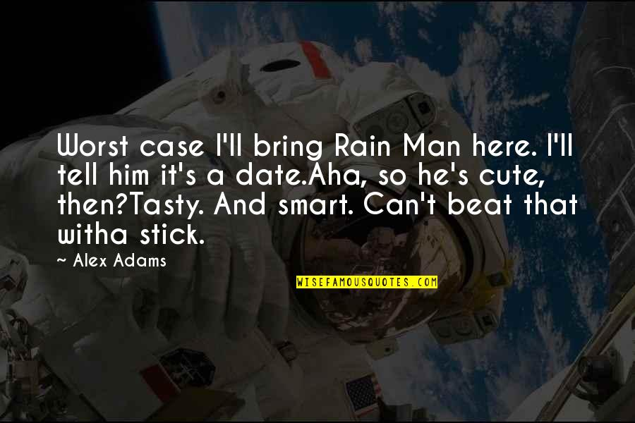 Cute And Quotes By Alex Adams: Worst case I'll bring Rain Man here. I'll