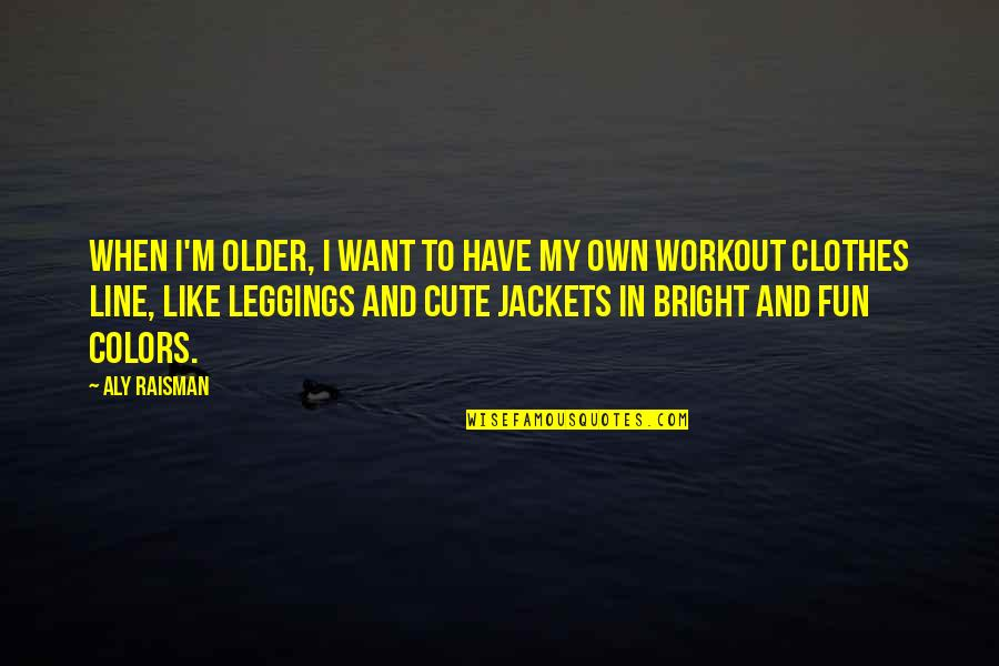 Cute And Quotes By Aly Raisman: When I'm older, I want to have my