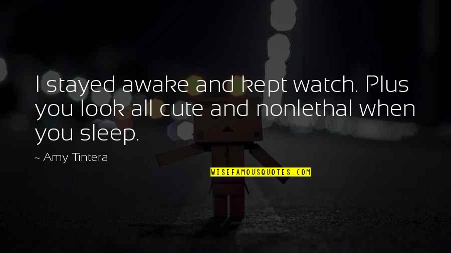 Cute And Quotes By Amy Tintera: I stayed awake and kept watch. Plus you