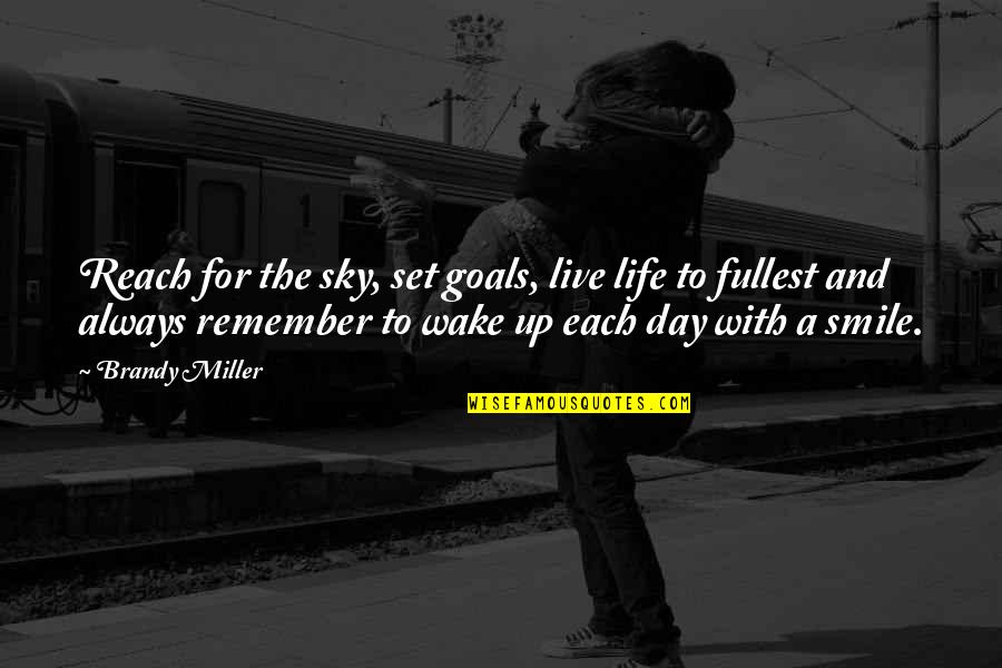 Cute And Quotes By Brandy Miller: Reach for the sky, set goals, live life