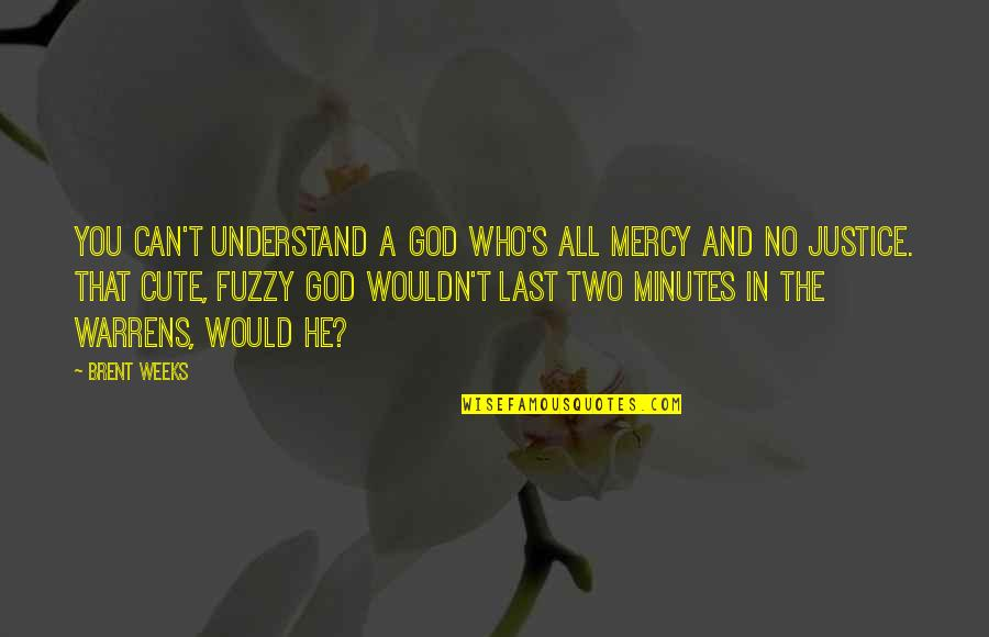 Cute And Quotes By Brent Weeks: You can't understand a God who's all mercy