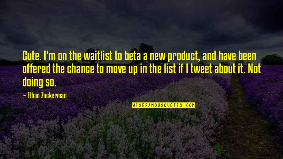 Cute And Quotes By Ethan Zuckerman: Cute. I'm on the waitlist to beta a