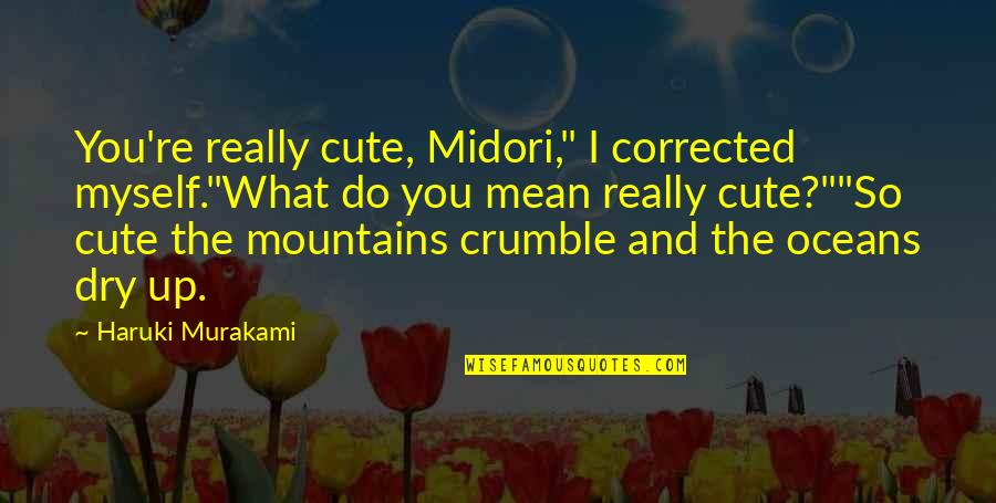 """Cute And Quotes By Haruki Murakami: You're really cute, Midori,"""" I corrected myself.""""What do"""