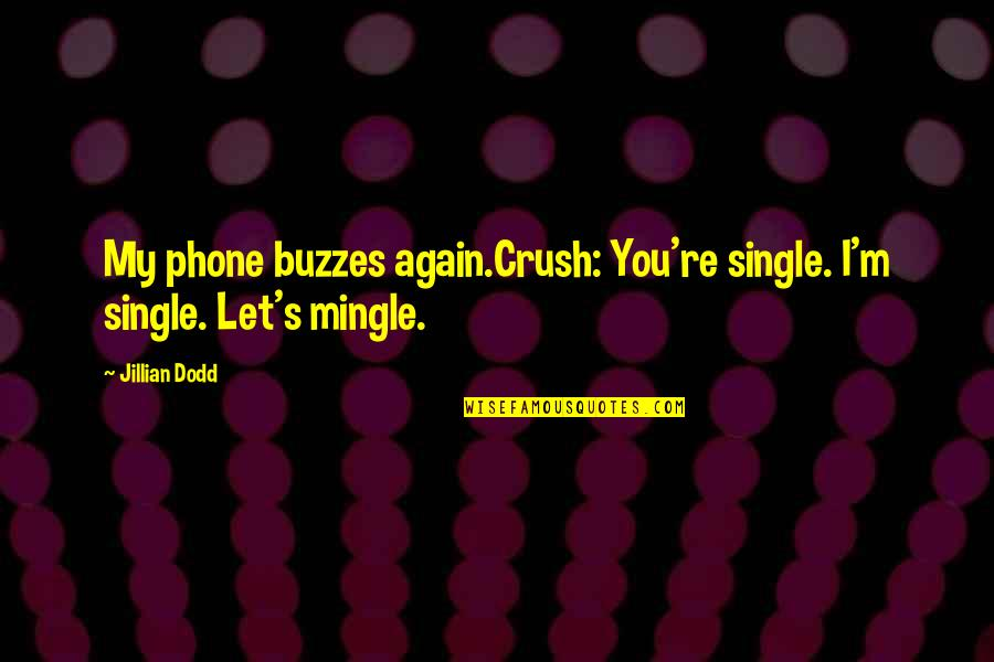 Cute And Quotes By Jillian Dodd: My phone buzzes again.Crush: You're single. I'm single.