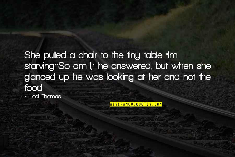 Cute And Quotes By Jodi Thomas: She pulled a chair to the tiny table
