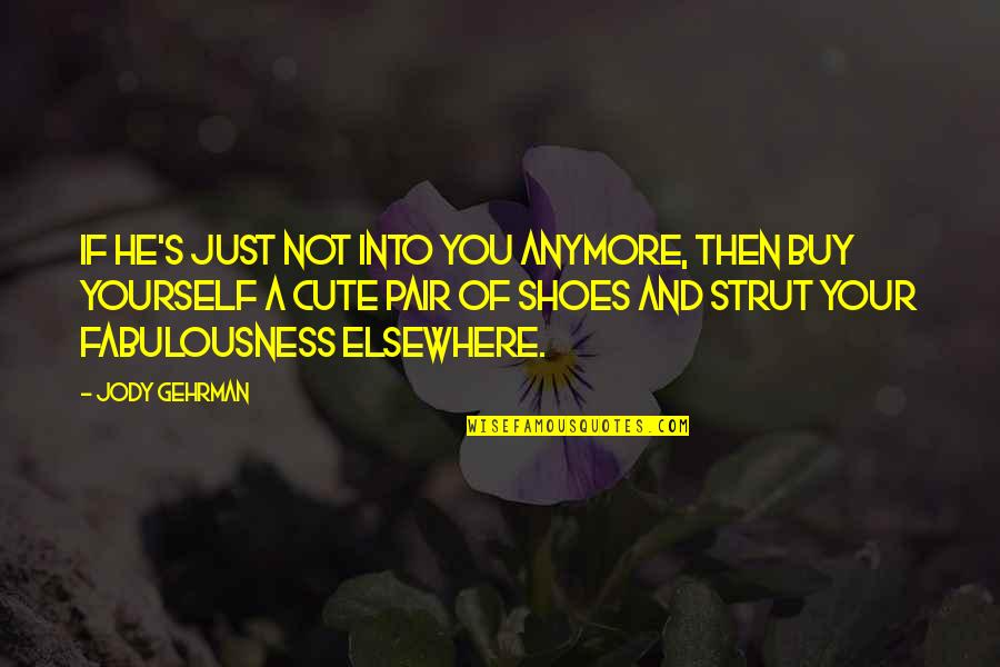 Cute And Quotes By Jody Gehrman: If he's just not into you anymore, then