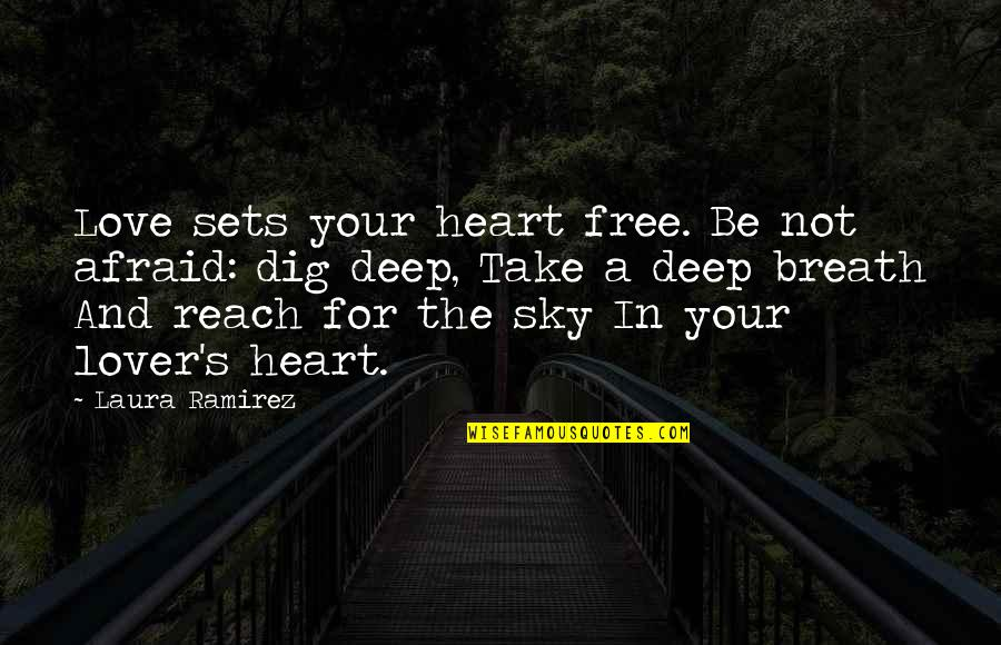 Cute And Quotes By Laura Ramirez: Love sets your heart free. Be not afraid:
