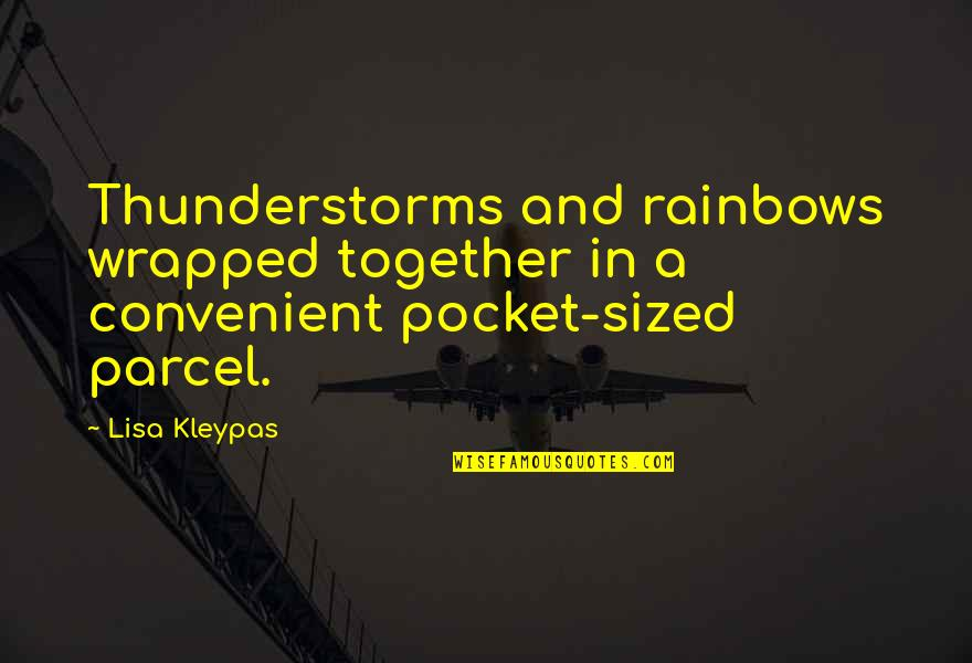 Cute And Quotes By Lisa Kleypas: Thunderstorms and rainbows wrapped together in a convenient