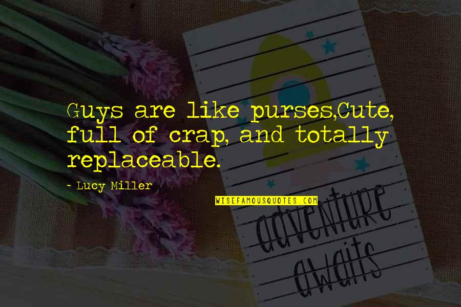 Cute And Quotes By Lucy Miller: Guys are like purses,Cute, full of crap, and