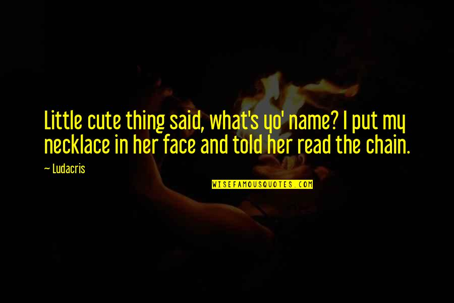 Cute And Quotes By Ludacris: Little cute thing said, what's yo' name? I