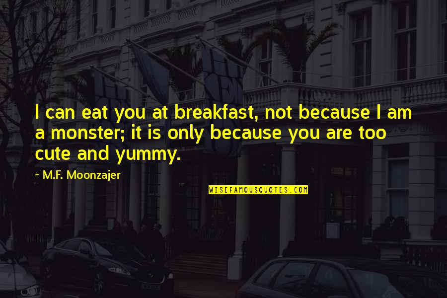 Cute And Quotes By M.F. Moonzajer: I can eat you at breakfast, not because
