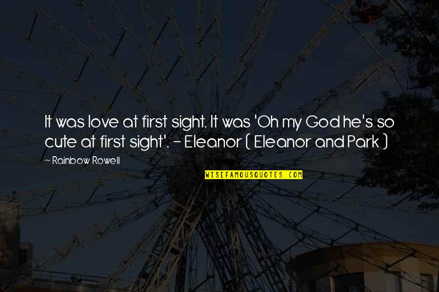 Cute And Quotes By Rainbow Rowell: It was love at first sight. It was