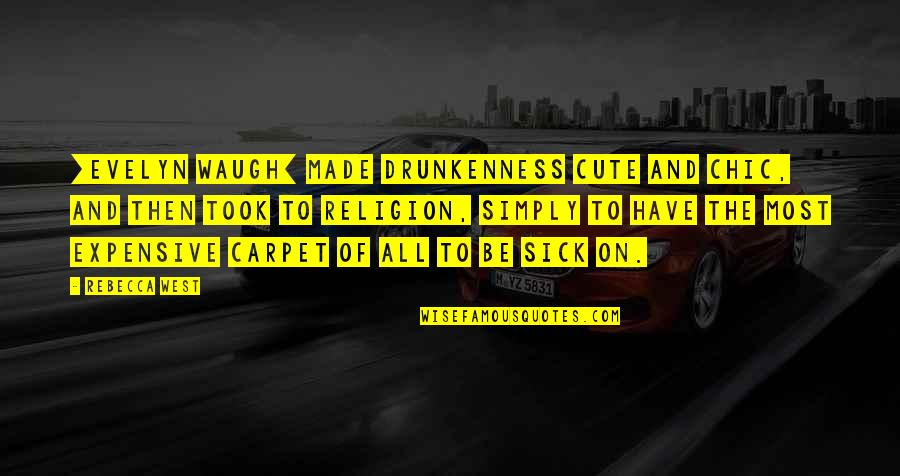 Cute And Quotes By Rebecca West: [Evelyn Waugh] made drunkenness cute and chic, and