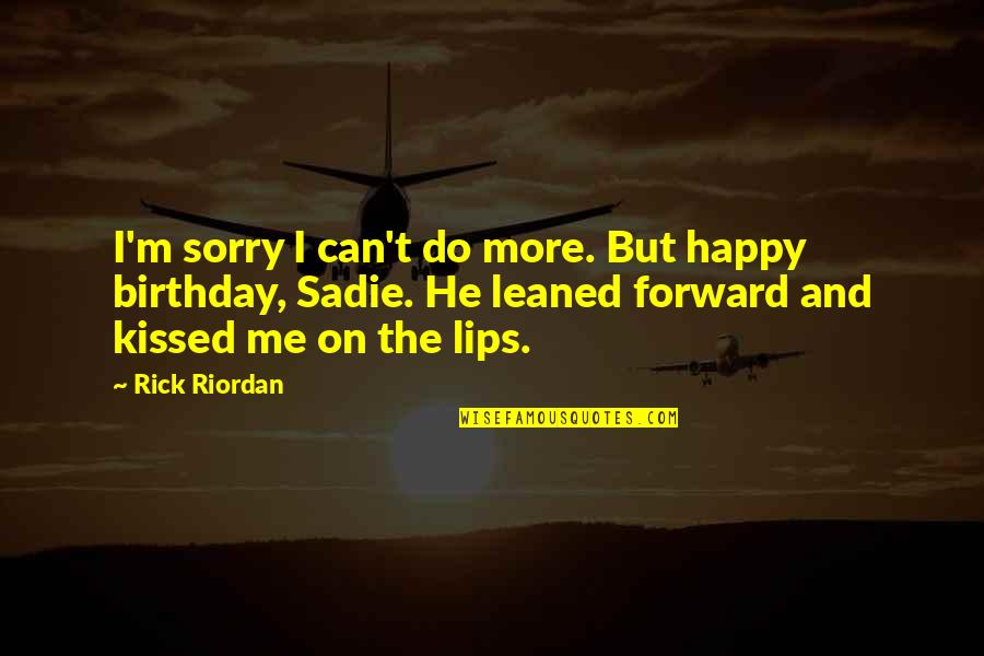 Cute And Quotes By Rick Riordan: I'm sorry I can't do more. But happy