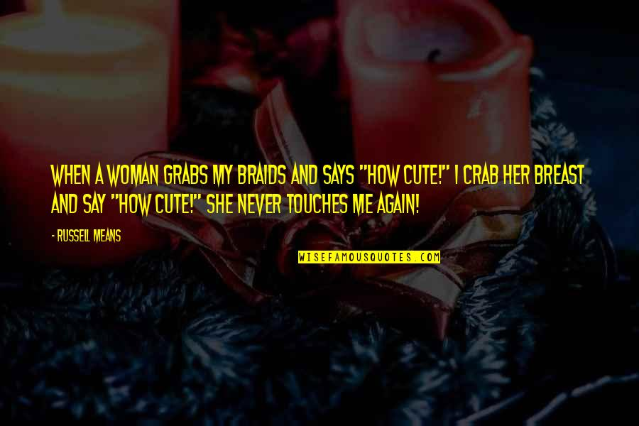 Cute And Quotes By Russell Means: When a woman grabs my braids and says