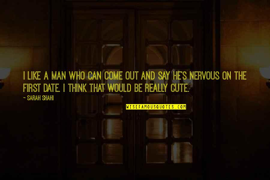 Cute And Quotes By Sarah Shahi: I like a man who can come out