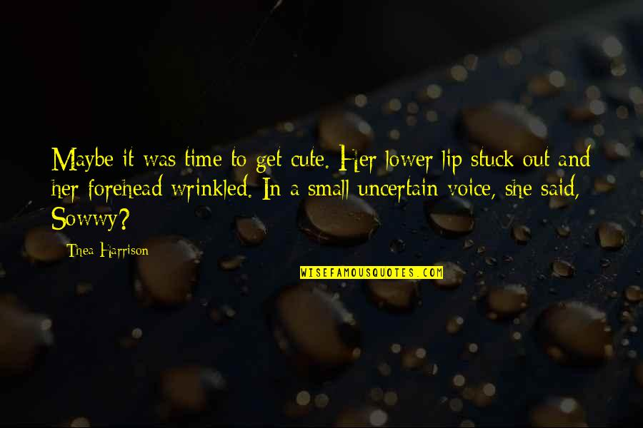 Cute And Quotes By Thea Harrison: Maybe it was time to get cute. Her