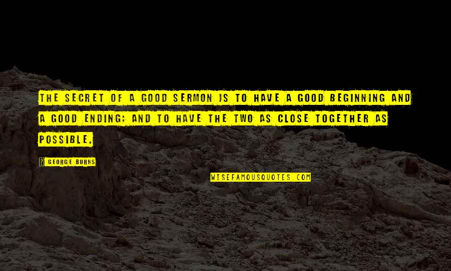 Cute Baby Aunt Quotes By George Burns: The secret of a good sermon is to