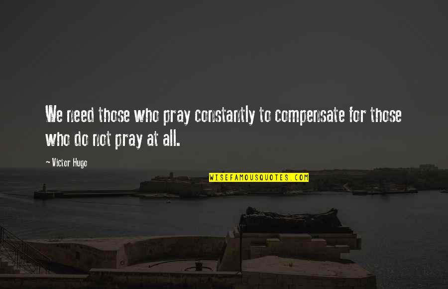 Cute Baby Aunt Quotes By Victor Hugo: We need those who pray constantly to compensate