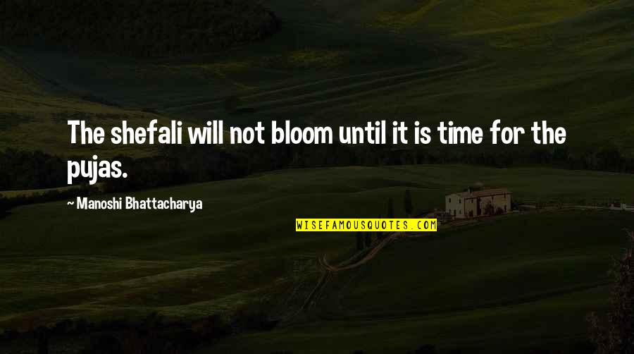 Cute Ballet Pointe Quotes By Manoshi Bhattacharya: The shefali will not bloom until it is