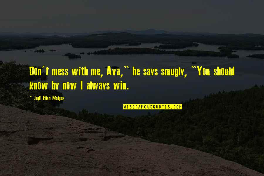 "Cute Bubbly Quotes By Jodi Ellen Malpas: Don't mess with me, Ava,"" he says smugly,"