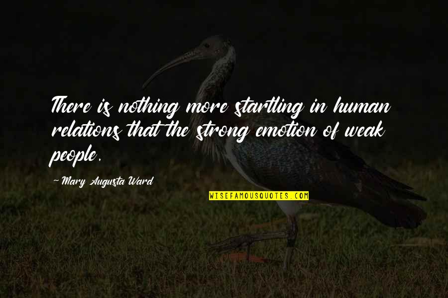 Cute Bubbly Quotes By Mary Augusta Ward: There is nothing more startling in human relations
