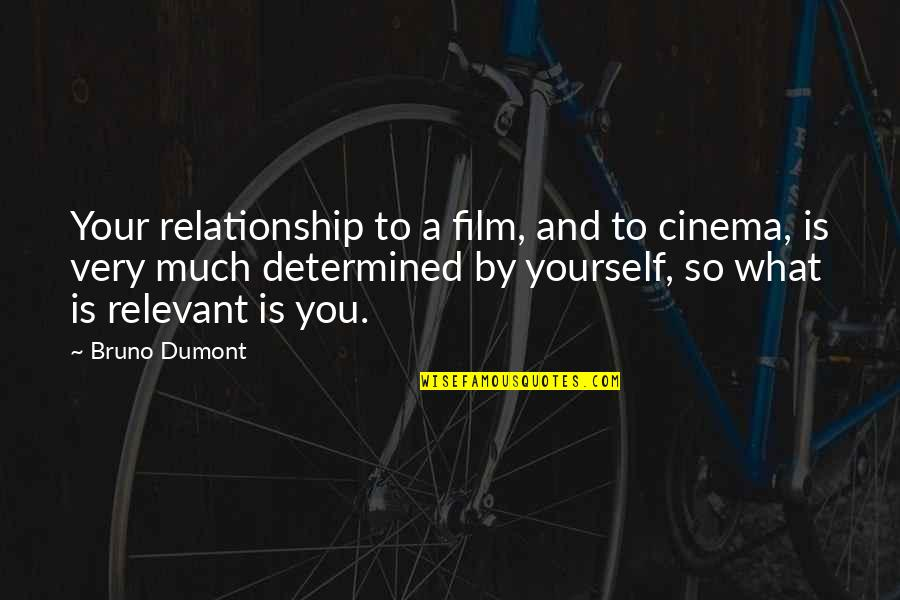 Cute But Corny Love Quotes By Bruno Dumont: Your relationship to a film, and to cinema,