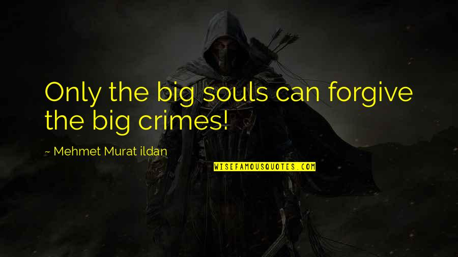 Cute But Sassy Quotes By Mehmet Murat Ildan: Only the big souls can forgive the big