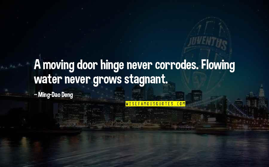 Cute But Sassy Quotes By Ming-Dao Deng: A moving door hinge never corrodes. Flowing water