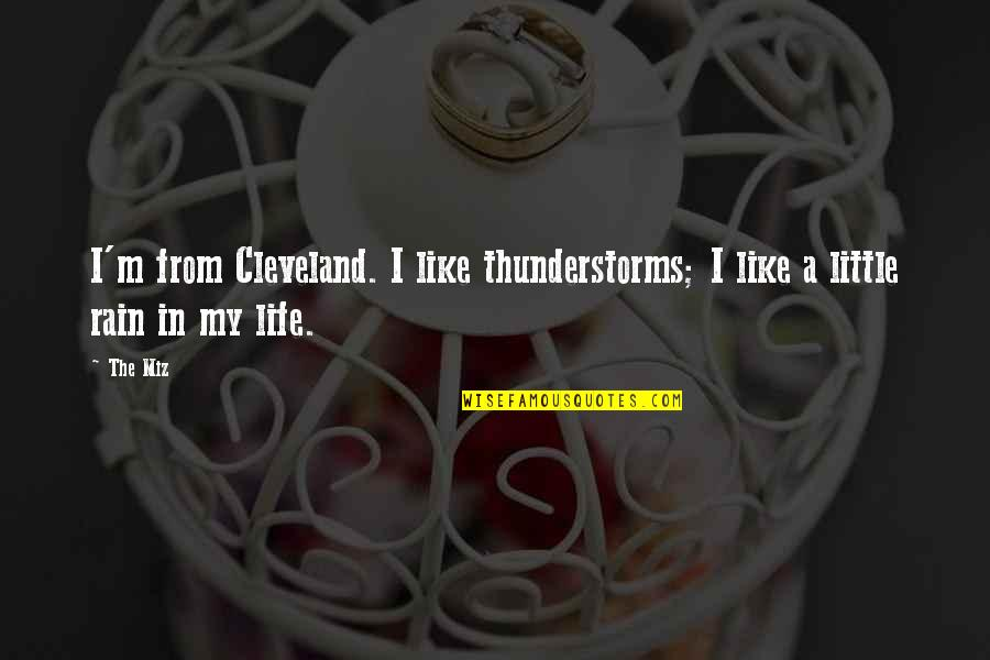 Cute But Sassy Quotes By The Miz: I'm from Cleveland. I like thunderstorms; I like