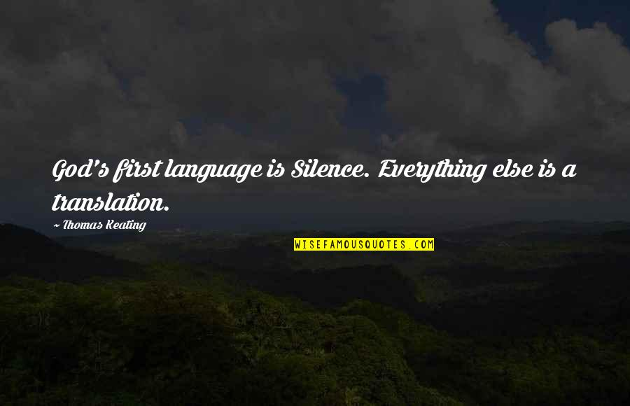 Cute But Sassy Quotes By Thomas Keating: God's first language is Silence. Everything else is