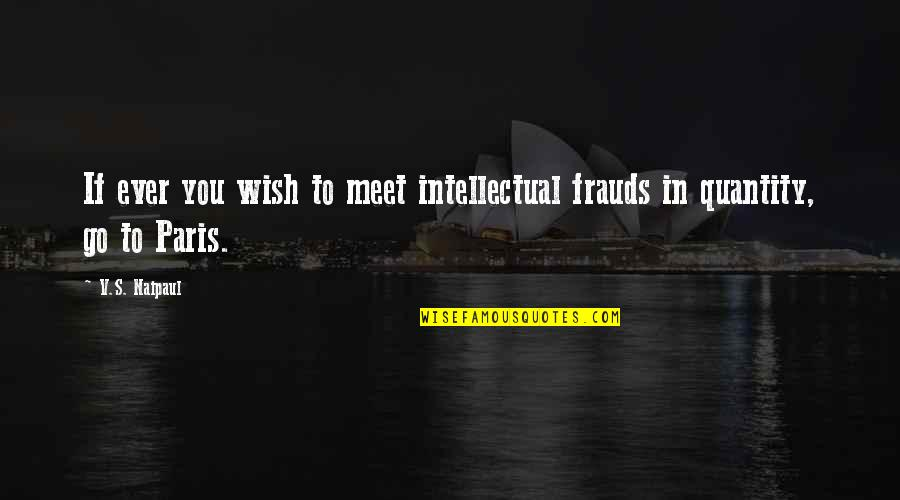 Cute But Sassy Quotes By V.S. Naipaul: If ever you wish to meet intellectual frauds