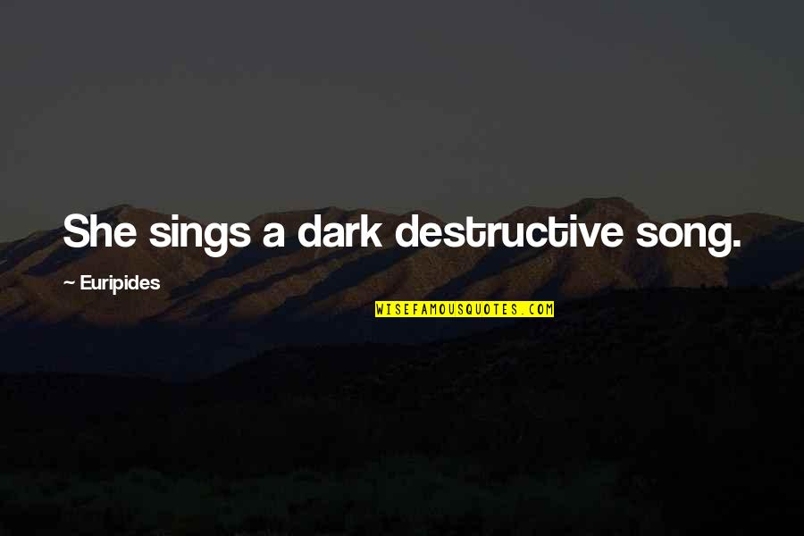Cute Cat Valentine Quotes By Euripides: She sings a dark destructive song.