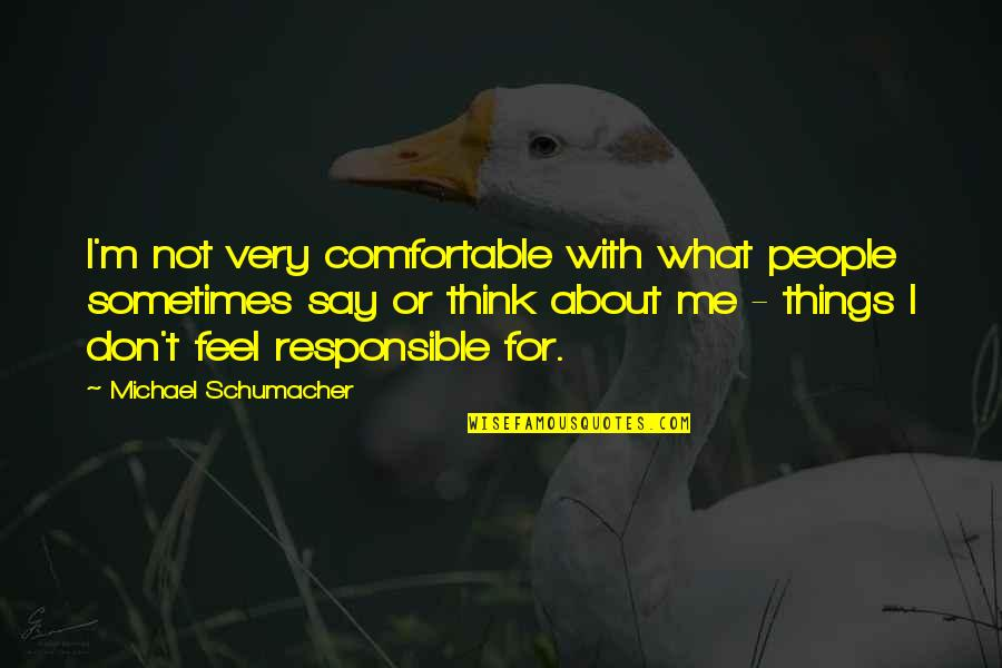 Cute Cat Valentine Quotes By Michael Schumacher: I'm not very comfortable with what people sometimes