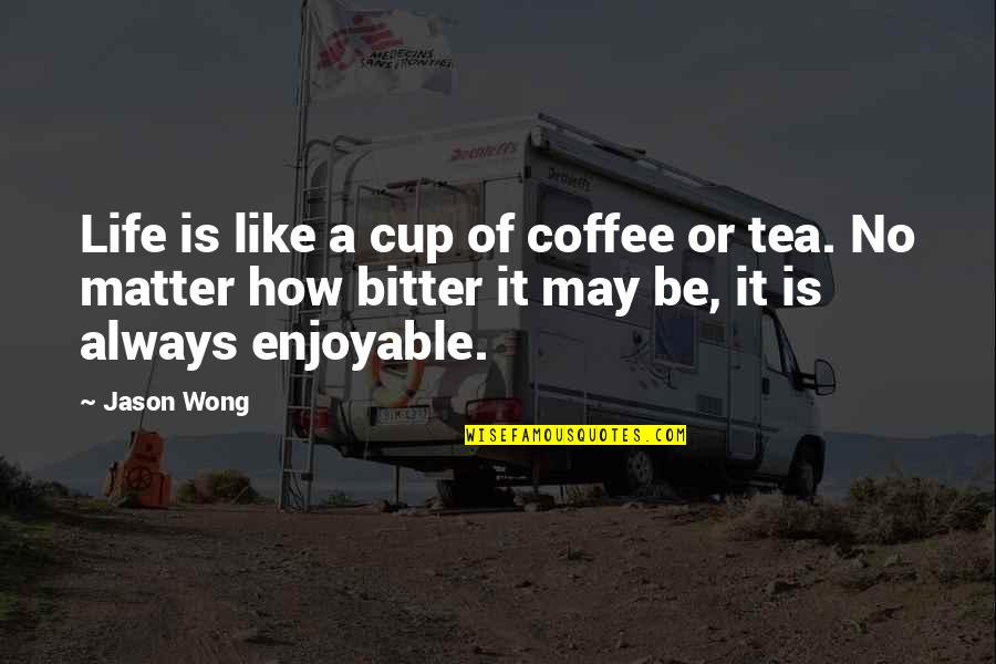 Cute Coffee Cup Quotes By Jason Wong: Life is like a cup of coffee or