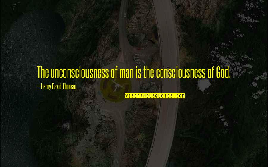 Cute Dental Assistant Quotes By Henry David Thoreau: The unconsciousness of man is the consciousness of