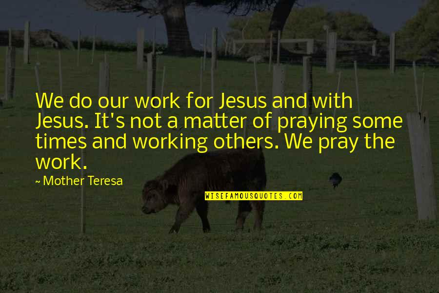 Cute Dental Assistant Quotes By Mother Teresa: We do our work for Jesus and with