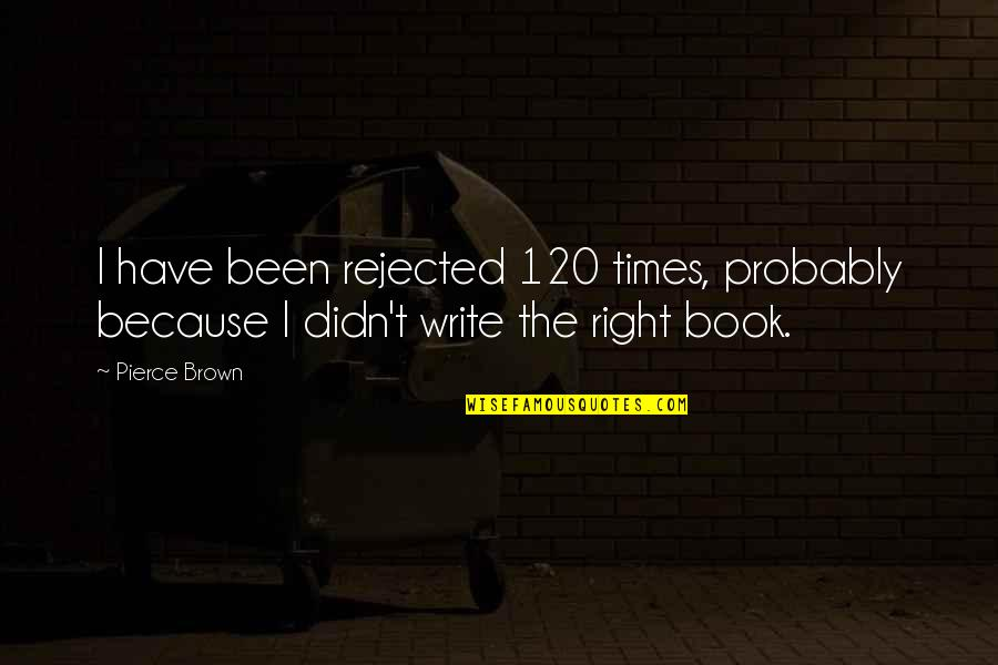 Cute Dog Images And Quotes By Pierce Brown: I have been rejected 120 times, probably because