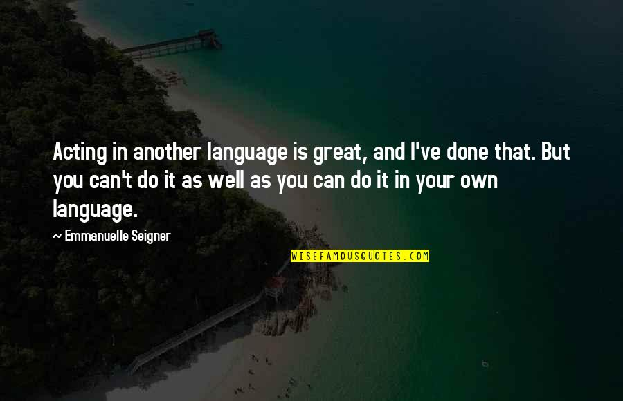 Cute Dp Quotes By Emmanuelle Seigner: Acting in another language is great, and I've